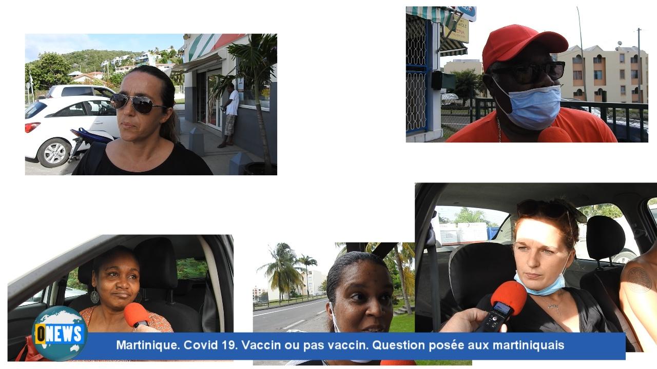 [Vidéo] Onews Martinique. Covid 19. Vaccin ou pas vaccin. Question posée aux martiniquais