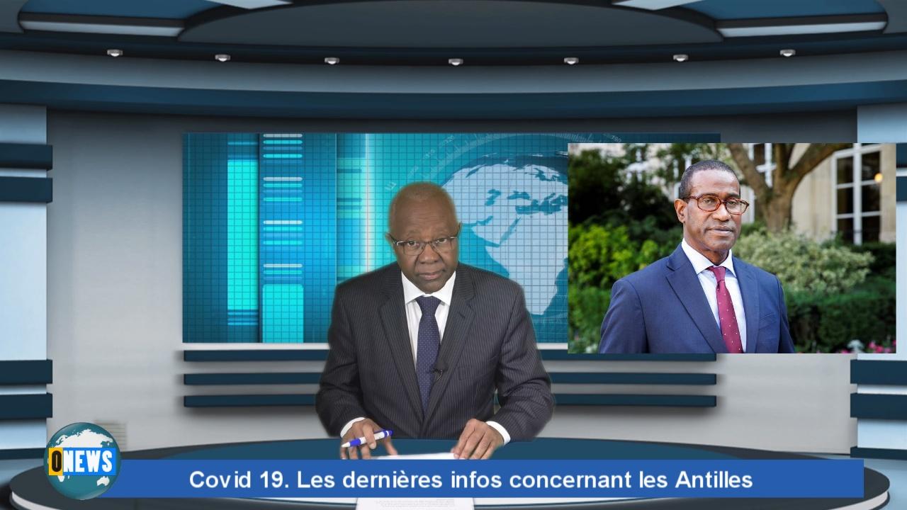 [Vidéo]Onews. Covid 19. Les dernières infos concernant les Antilles