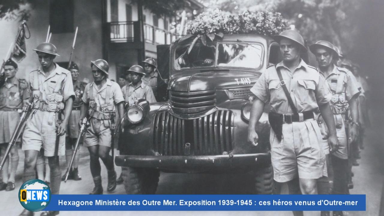 [Vidéo]Onews Hexagone. Ministère des Outre Mer. Exposition 1939-1945 : ces héros venus d'Outre-mer