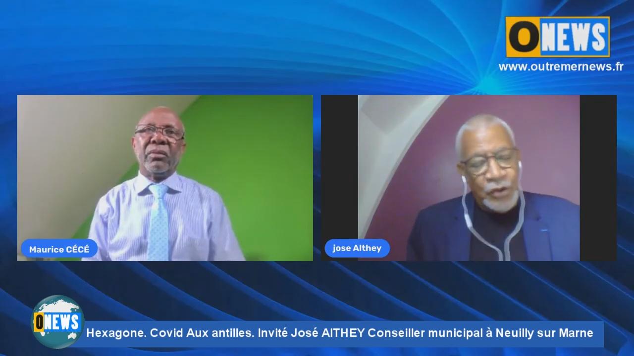 [Vidéo] Hexagone. Covid aux antilles. Invité José AlTHEY Conseiller municipal à Neuilly sur Marne