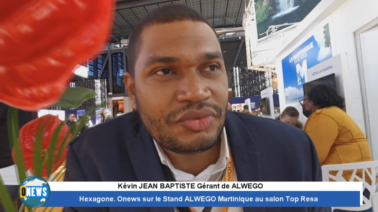 [Vidéo] Hexagone. Onews sur le Stand ALWEGO Martinique au salon Top Resa