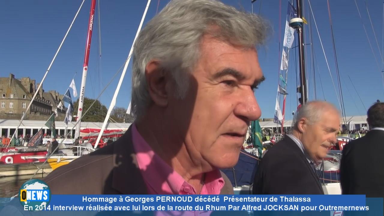 Onews . Hommage à Georges PERNOUD de Thalassa décédé à l'âge de 73 ans rencontré lors de la Route du rhum en 2014