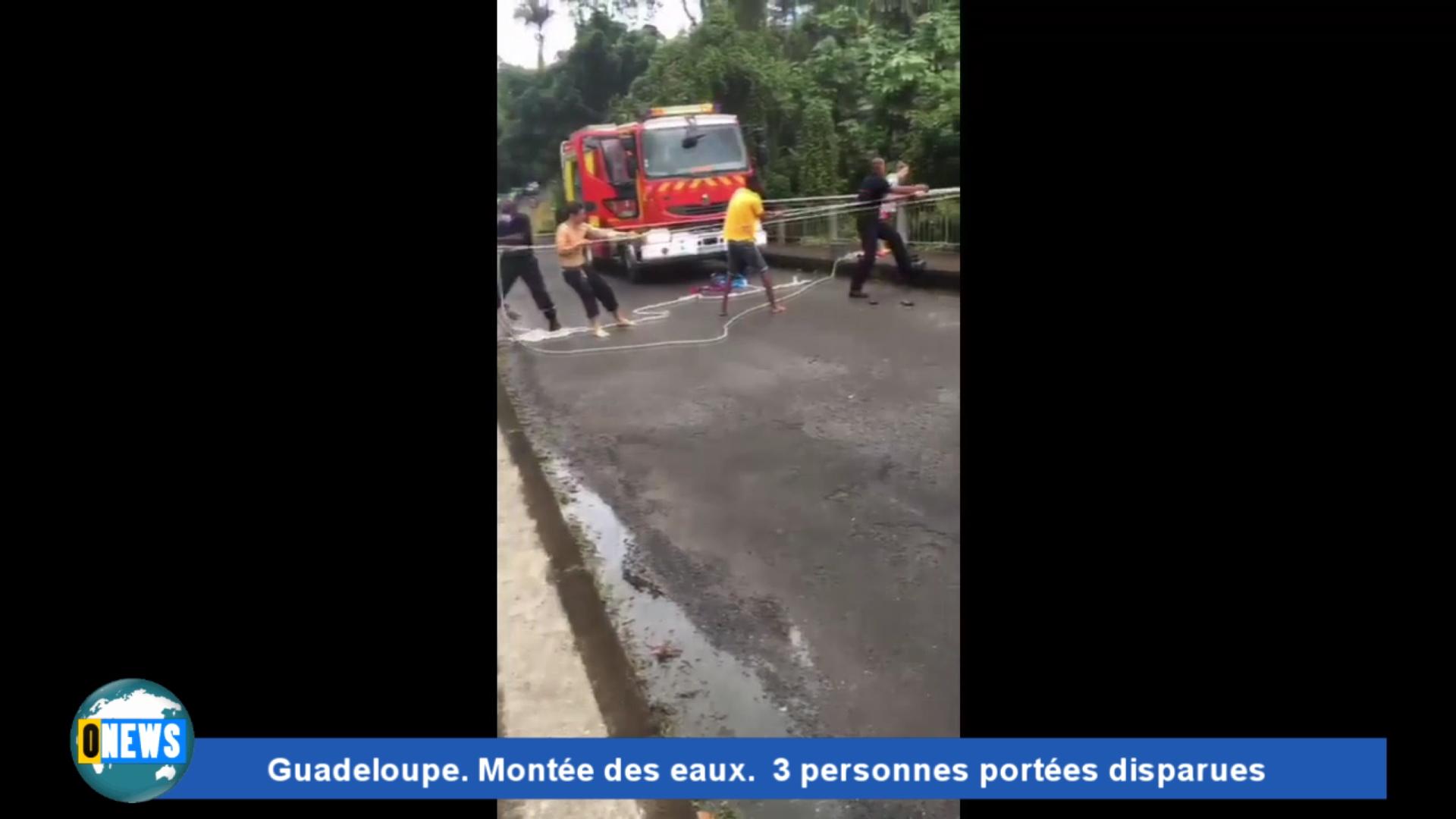 Onews Guadeloupe. Montée des eaux. 3 personnes portées disparues