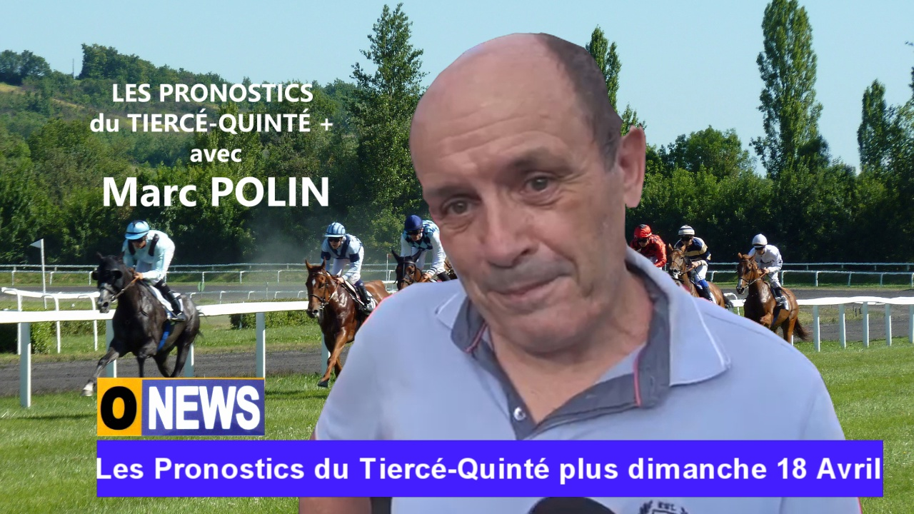 [Vidéo] Onews. Pronostics du  Tiercé-Quinté + dimanche 18 Avril (Marc POLIN)