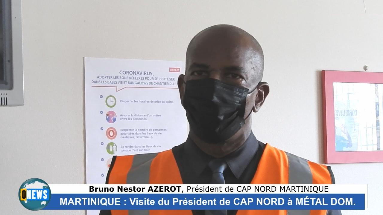 [Vidéo] Onews Martinique Bruno Nestor AZÉROT Président du cap Nord visite Métal Dom